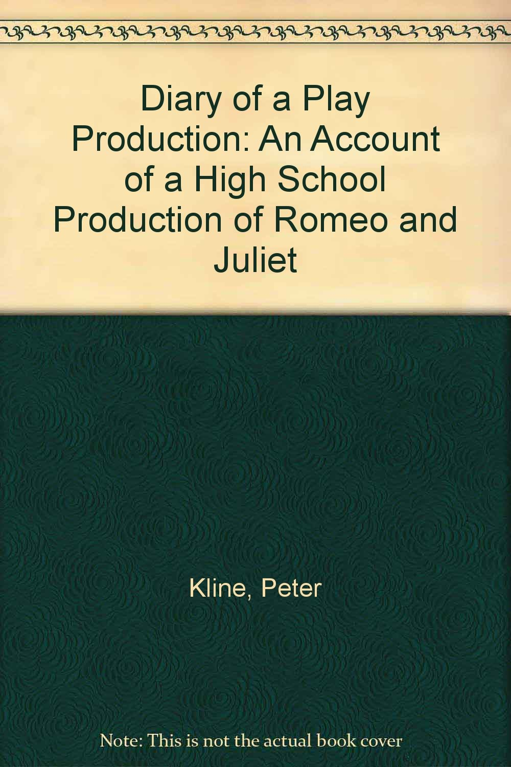 Diary of a Play Production: An Account of a High School Production of Romeo and Juliet (The Theatre student)