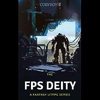 The FPS Deity: A Fantasy LitRPG Series- Book 1
