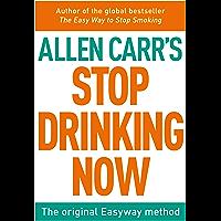 Stop Drinking Now (Allen Carr's Easyway Book 69)