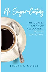 No Sugar Coating: The Coffee Talk You Need About Foster Parenting Kindle Edition
