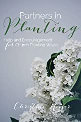 Partners in Planting: Help and Encouragement for Church Planting Wives Kindle Edition