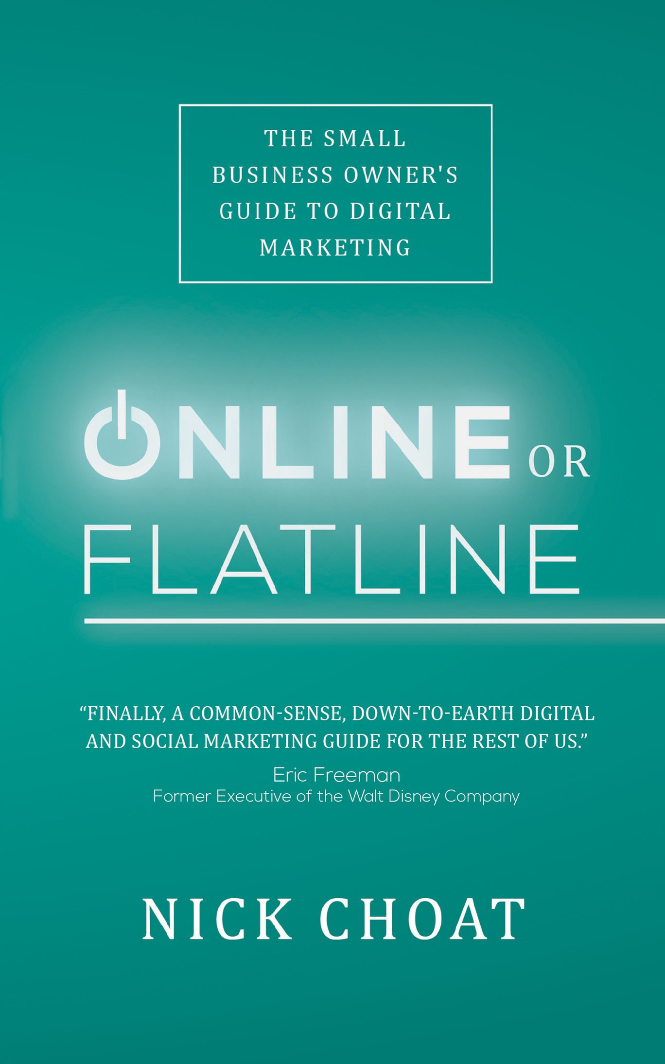 Online or Flatline: The Small Business Owner's Guide to Digital Marketing