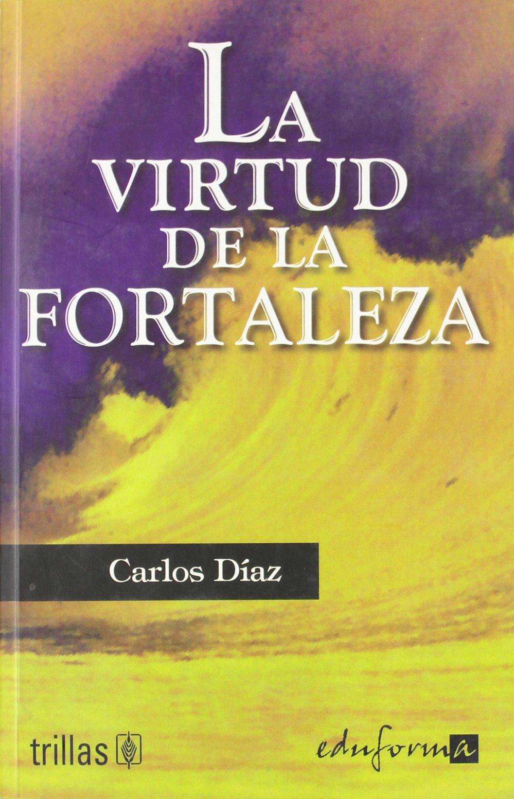 Read Online La virtud de la fortaleza pdf epub