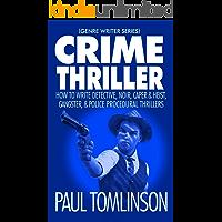 Crime Thriller: How to Write Detective, Noir, Caper & Heist, Gangster, & Police Procedural Thrillers (Genre Writer Book 3)