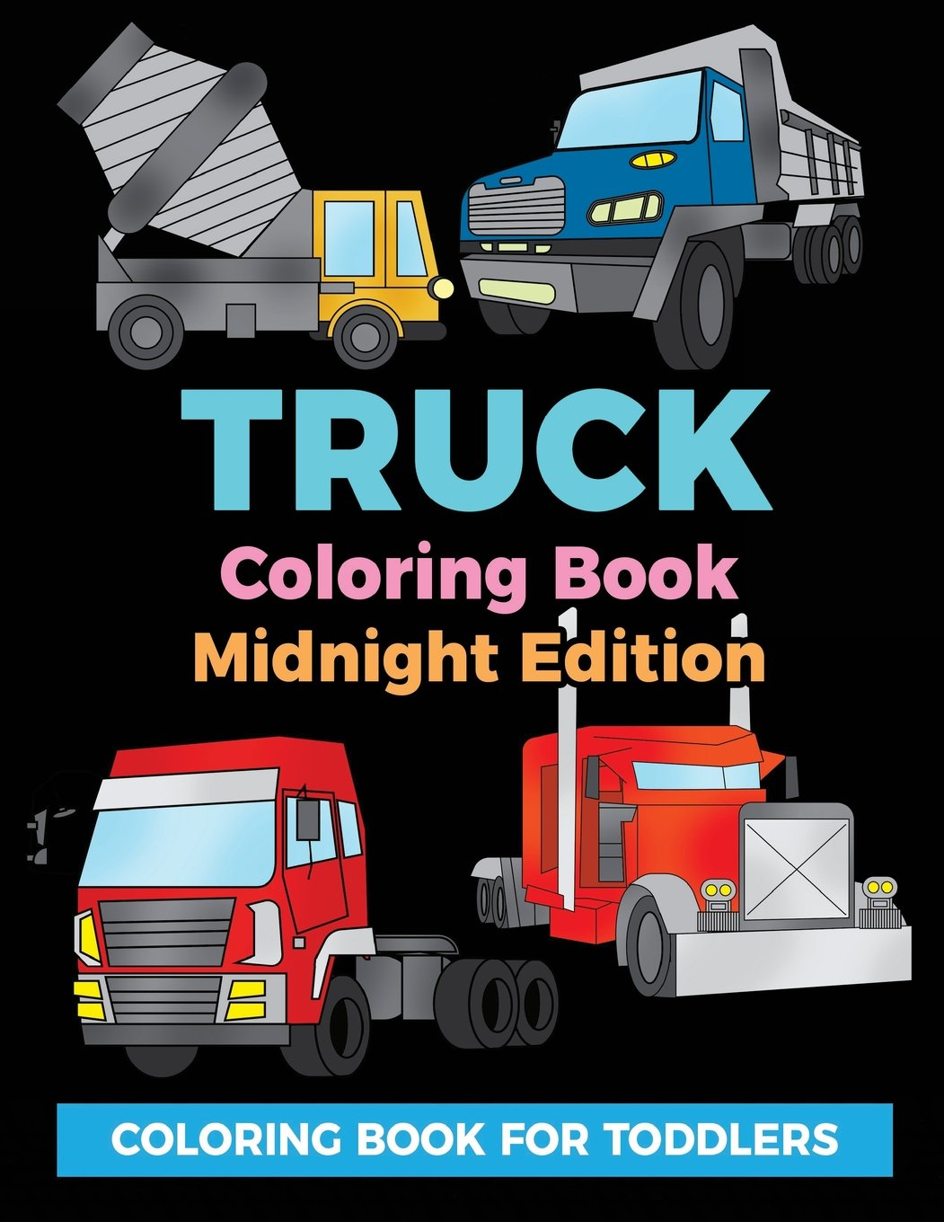 Truck Coloring Book Midnight Edition: Coloring Book for Toddlers: Easy to Color Construction Site Truck Activity Book for Preschooler, Kindergartener ... (truck books for toddler boys) (Volume 2) ebook