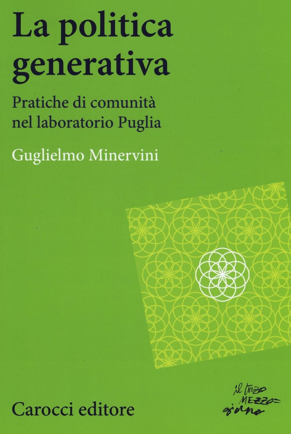 La politica generativa. Pratiche di comunità nel laboratorio Puglia Copertina flessibile – 5 mag 2016 Guglielmo Minervini Carocci 8843082337 SCIENZA POLITICA