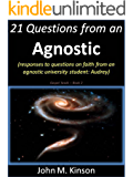 21 Questions from an Agnostic: Responses to questions on faith from an agnostic university student: Audrey (Gospel Seeds)