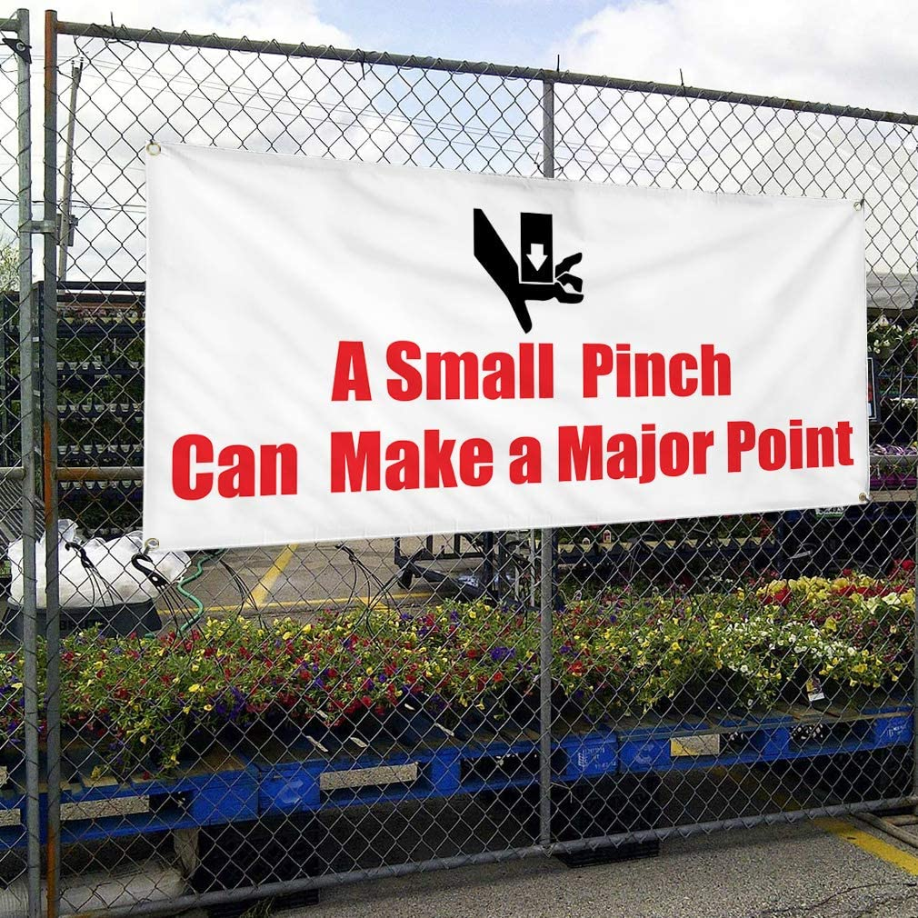 Vinyl Banner Sign A Small Pinch Can Make A Major Point Marketing Advertising White 8 Grommets 44inx110in One Banner Multiple Sizes Available