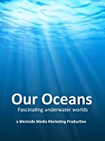 Our Oceans - Fascinating underwater worlds