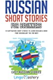 Russian Short Stories For Beginners: 20 Captivating Short Stories to Learn Russian & Grow Your Vocabulary the Fun Way…