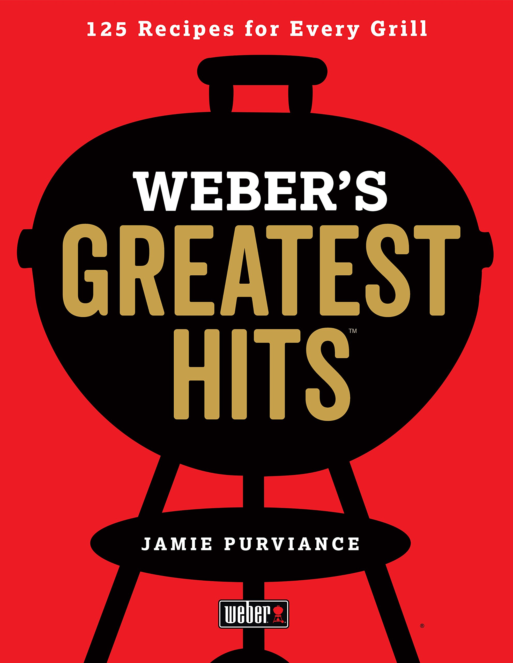 Webers Greatest Hits Classic Recipes