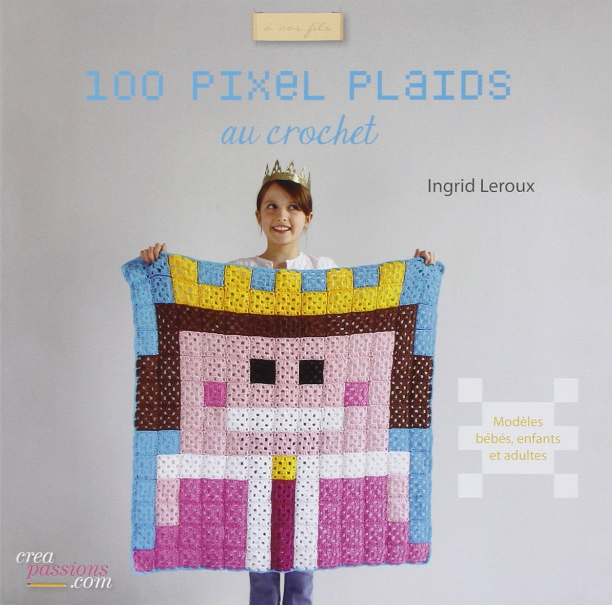Amazon Fr 100 Pixels Plaids Au Crochet Ingrid Leroux