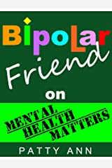 Bipolar Friend on Mental Health Matters ~ Healing Tips for Healthy Minds > Tried & True! Kindle Edition