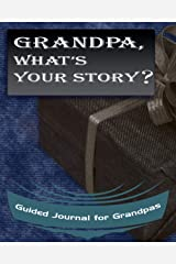 Grandpa, What's Your Story?: Guided Journal for Grandpas - A Keepsake Personalized by Your Grandfather Paperback