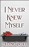 I Never Knew Myself: A Pride and Prejudice Variation