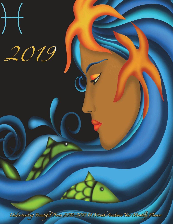 2019- Understanding Beautiful Pisces 2018-2019 18 Month