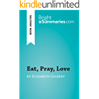 Eat, Pray, Love by Elizabeth Gilbert (Book Analysis): Detailed Summary, Analysis and Reading Guide (BrightSummaries.com)