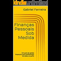 Finanças Pessoais Sob Medida: Um guia de gestão financeira para profissionais de todos os perfis