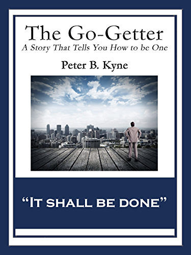 The Go-Getter: A Story That Tells You How to be One