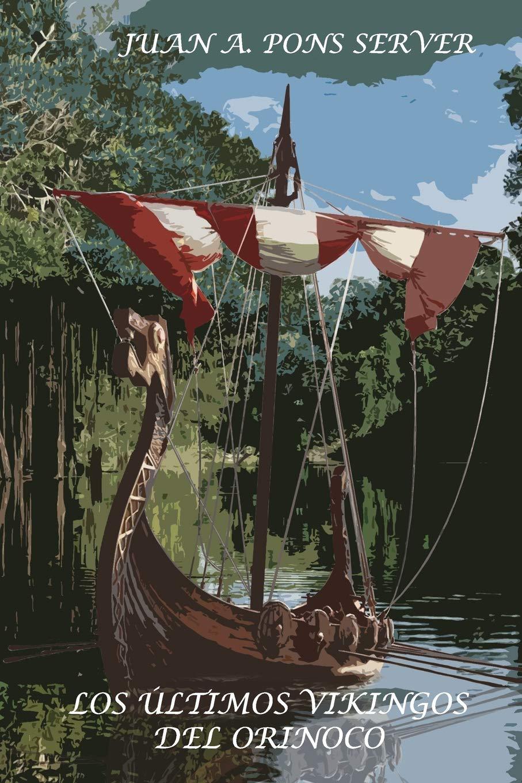Los Últimos Vikingos del Orinoco: Amazon.es: Pons Server, Juan ...
