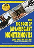 The Big Book of Japanese Giant Monster Movies: Showa Completion (1954-1989)