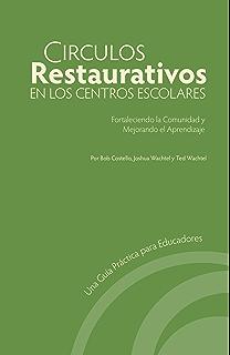 Circulos Restaurativos en los Centros Escolares: Fortaleciendo la Comunidad y Mejorando el Aprendizaje (Spanish