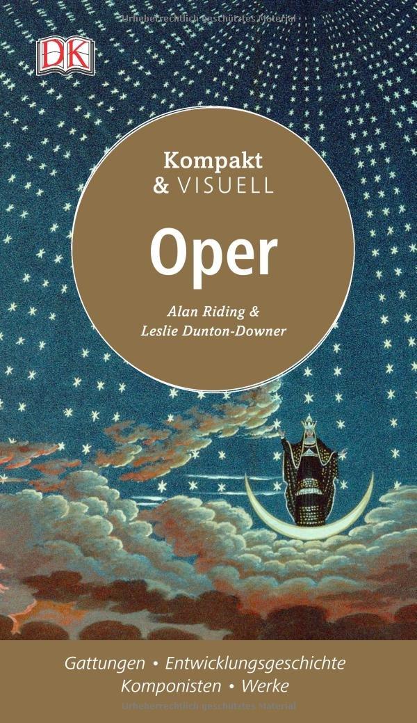 Kompakt & Visuell Oper Taschenbuch – 29. August 2017 Alan Riding Leslie Dunton-Downer 3831031398 Oper (Musikdrama)