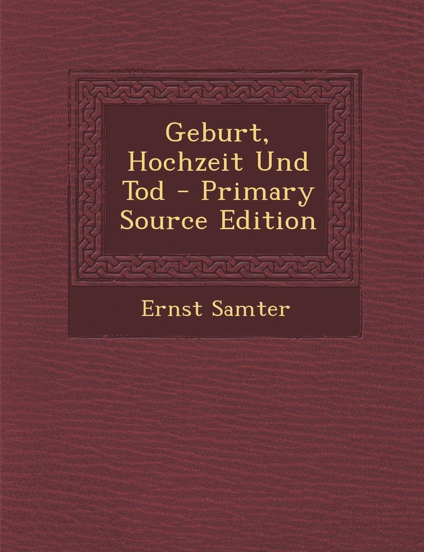 Download Geburt, Hochzeit Und Tod - Primary Source Edition (German Edition) pdf