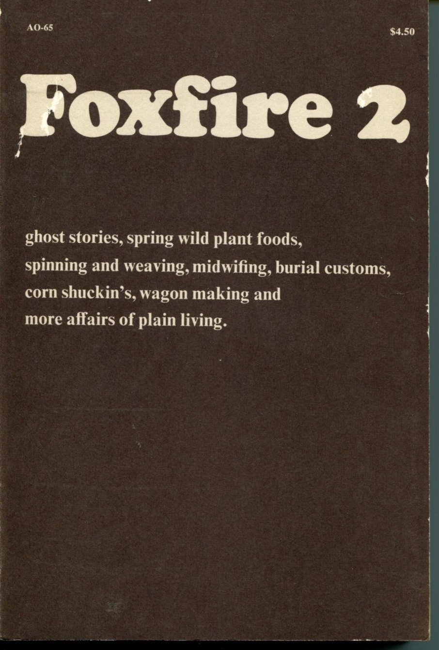 Foxfire 2 - Ghost Stories, Spring Wild Plant Foods, Spinning And Weaving, Midwifing, Burial Customs, Corn Shuckin's, Wagon Making and More Affairs of Plain Living