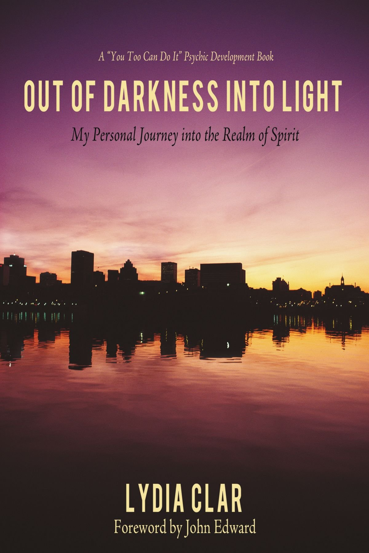 Download Out Of Darkness Into Light: My Personal Journey Into The Realm Of Spirit ebook