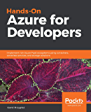 Hands-On Azure for Developers: Implement rich Azure PaaS ecosystems using containers, serverless services, and storage…