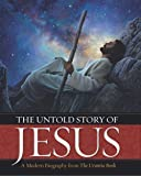 The Untold Story of Jesus: A Modern Biography