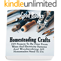 Homesteading Crafts: DIY Projects To Be Free From Water And Electricity Systems And Woodworking All Homesteaders Need To…