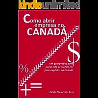 Como abrir empresa no Canadá: Um guia prático para quem está pensando em fazer negócios no Canadá
