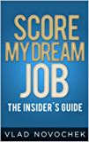 Score My Dream Job: Official Insider's Guide (Career Strategy Tips Book 1)