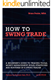 How To Swing Trade: A Beginner's Guide to Trading Tools, Money Management, Rules, Routines and Strategies of a Swing Trader (English Edition)