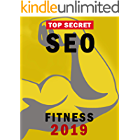 "Top Secret ""SEO"" Fitness 2019: Crack the most effective search engine optimization success on Google with smart internet marketing strategies, understanding seo tools, keyword research"
