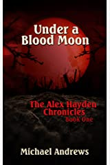 Under A Blood Moon (The Alex Hayden Chronicles Book 1) Kindle Edition