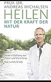 Heilen mit der Kraft der Natur: Meine Erfahrung aus Praxis und Forschung – Was wirklich hilft (German Edition)