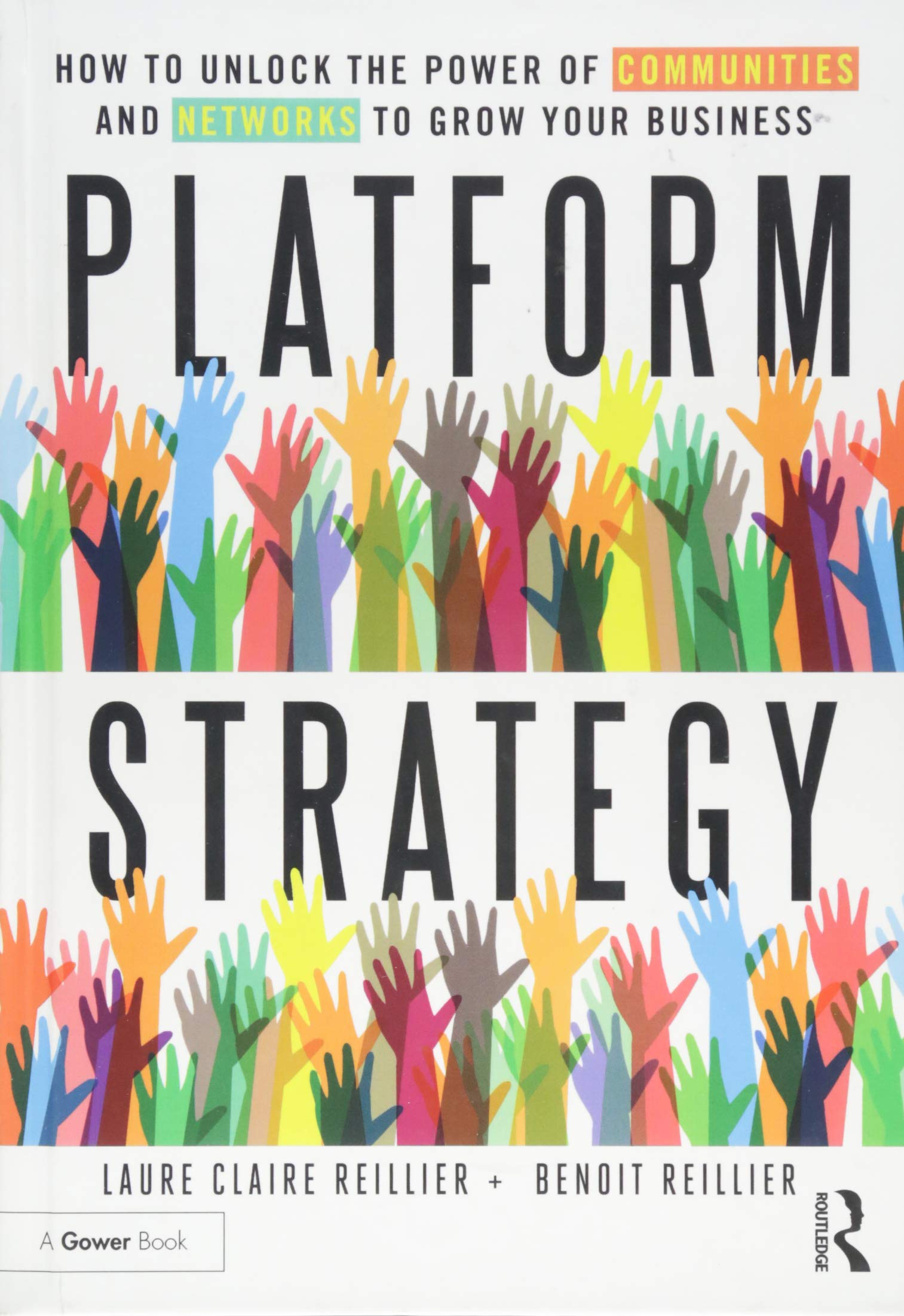 Platform Strategy How To Unlock The Power Of Communities And Networks To Grow Your Business Reillier Laure Claire Reillier Benoit 9781472480248 Amazon Com Books