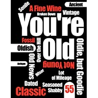 "You're Old: Funny Text, Happy 55th Birthday Book To Use As a Journal, Notebook, or Diary...105 Lined Pages To Write In, Cute Birthday Gag Gifts for 55 Year Old Women or Men, Mom or Dad, Wife or Husband, Daughter or Son, Grandma or Grandpa, Best Friends, 8 1/2"" x 11"""