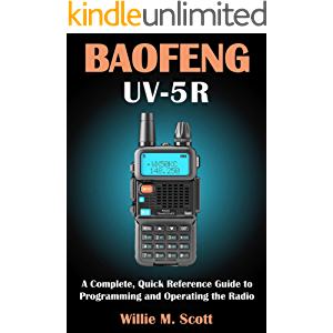 BAOFENG UV-5R: A Complete, Quick Reference Guide to Programming and Operating the Radio