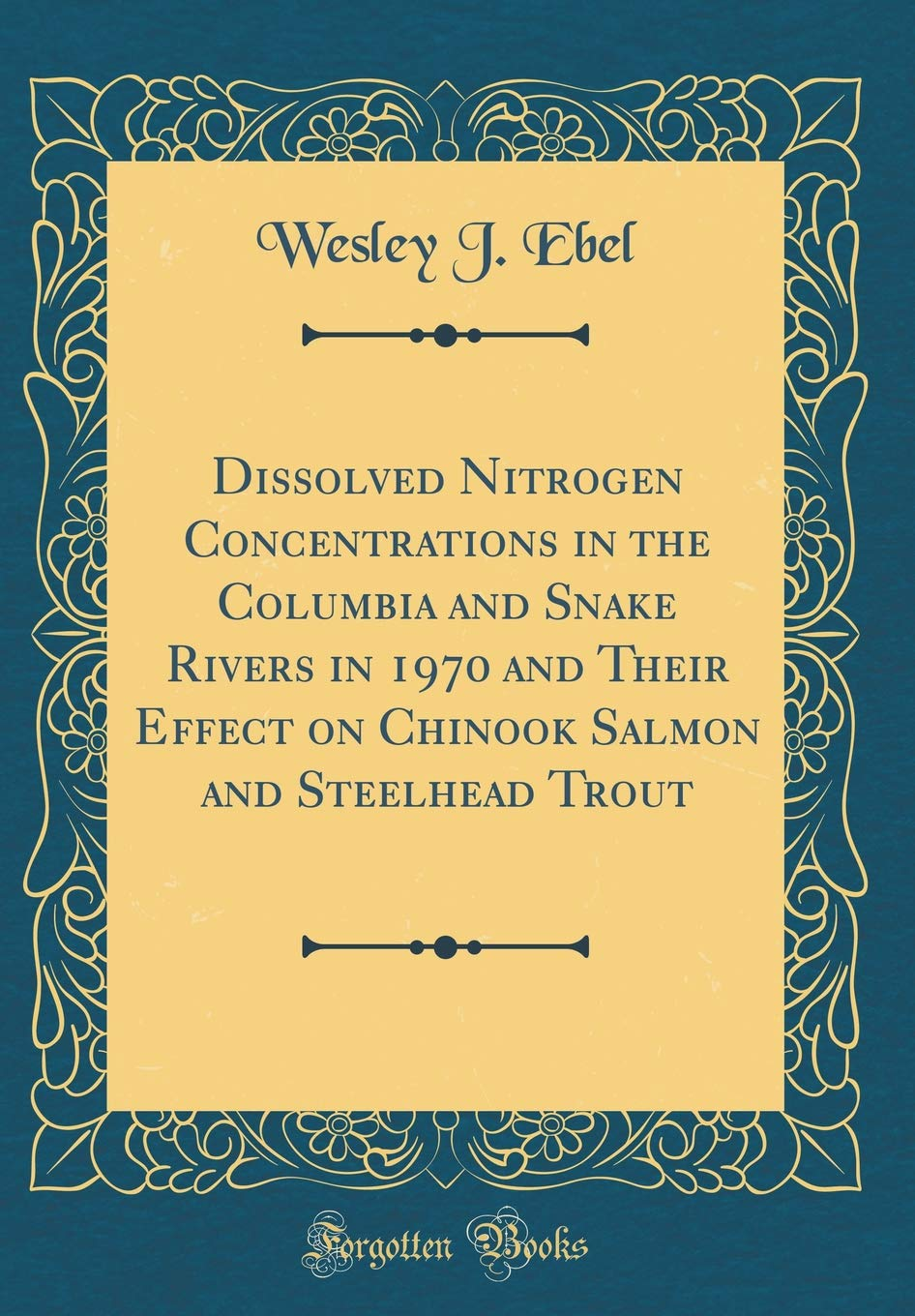 Dissolved Nitrogen Concentrations in the Columbia and Snake Rivers in 1970 and Their Effect on Chinook Salmon and Steelhead Trout (Classic Reprint) ebook