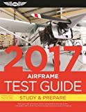 "Airframe Test Guide 2017: The ""Fast-Track"" to Study for and Pass the Aviation Maintenance Technician Knowledge Exam (Fast-Track Test Guides)"