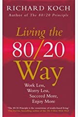 Living the 80/20 Way: Work Less, Worry Less, Succeed More, Enjoy More Kindle Edition
