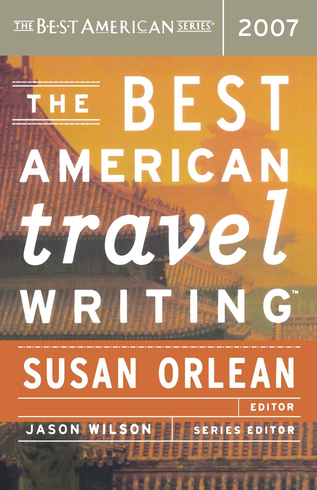 The Best American Travel Writing 2007 (The Best American Series ®): Jason  Wilson, Susan Orlean: 9780618582181: Amazon.com: Books