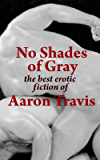 No Shades of Gray: The Best Erotic Fiction of Aaron Travis (The Aaron Travis Erotic Library Book 15)