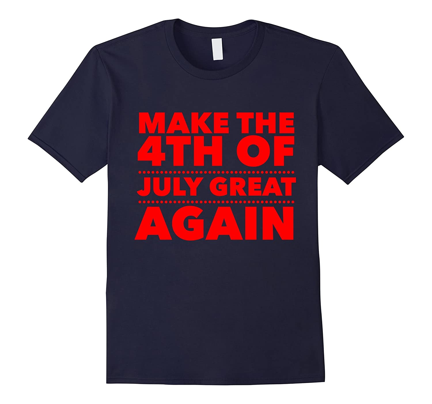 Make the 4th of July Great Again Funny T-Shirt-Vaci