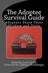 The Adoptee Survival Guide: Adoptees Share Their Wisdom and Tools Kindle Edition
