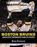 Boston Bruins: Greatest Moments And